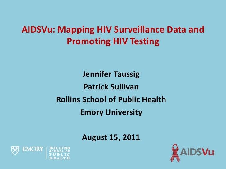 AIDSVu: Mapping HIV Surveillance Data and         Promoting HIV Testing               Jennifer Taussig               Patri...