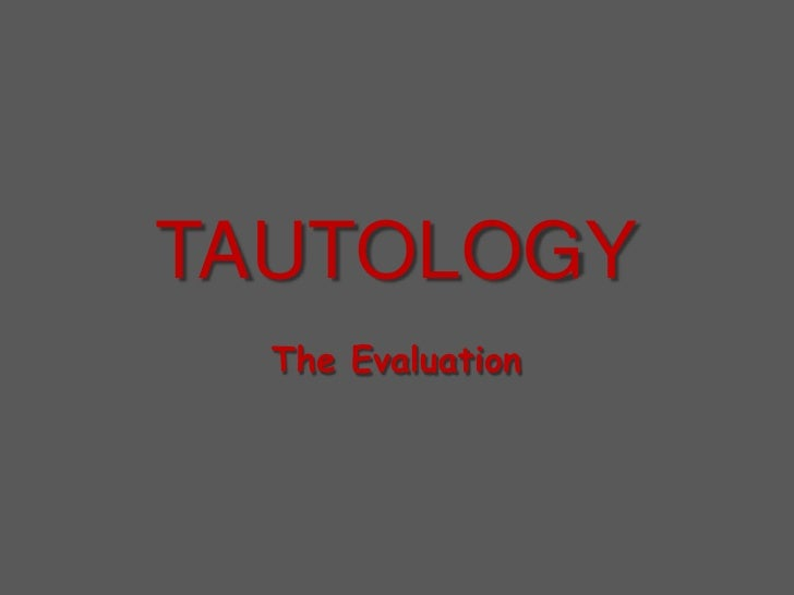 TAUTOLOGY<br />The Evaluation<br />