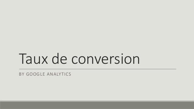 Taux de conversion  BY GOOGLE ANALYTICS