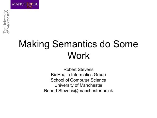 Making Semantics do Some Work Robert Stevens BioHealth Informatics Group School of Computer Science University of Manchest...