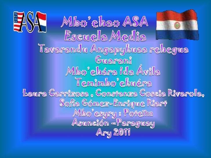 Mbo'ehao ASA<br />Escuela Media<br />Tavarandu Angapykuaa rehegua<br />Guarani <br />Mbo'ehára Ida Ávila<br />Temimbo'ekué...