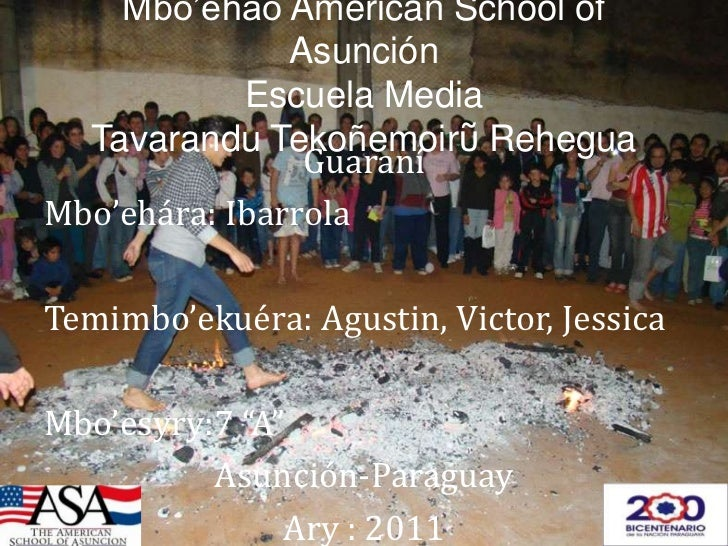 Mbo'ehao American School of AsunciónEscuela MediaTavaranduTekoñemoirῦRehegua<br />Guaraní<br />Mbo'ehára: Ibarrola<br />Te...