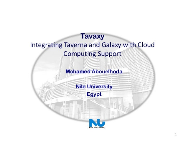 TavaxyIntegrating Taverna and Galaxy with Cloud            Computing Support           Mohamed Abouelhoda              Nil...