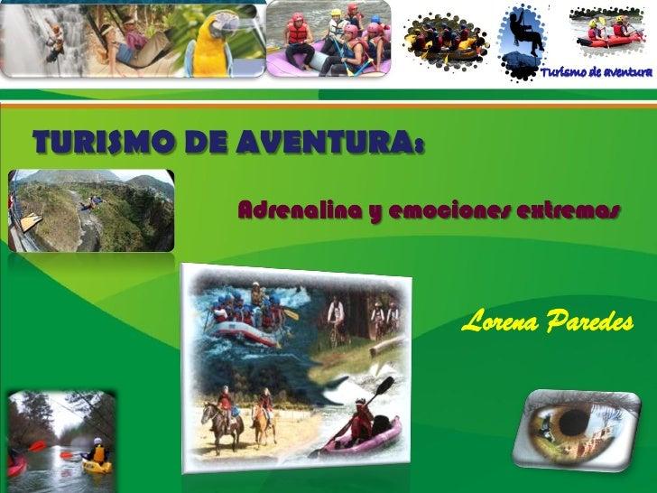 TURISMO DE AVENTURA:          Adrenalina y emociones extremas                            Lorena Paredes