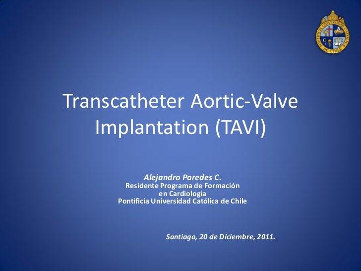 Transcatheter Aortic-Valve   Implantation (TAVI)             Alejandro Paredes C.        Residente Programa de Formación  ...