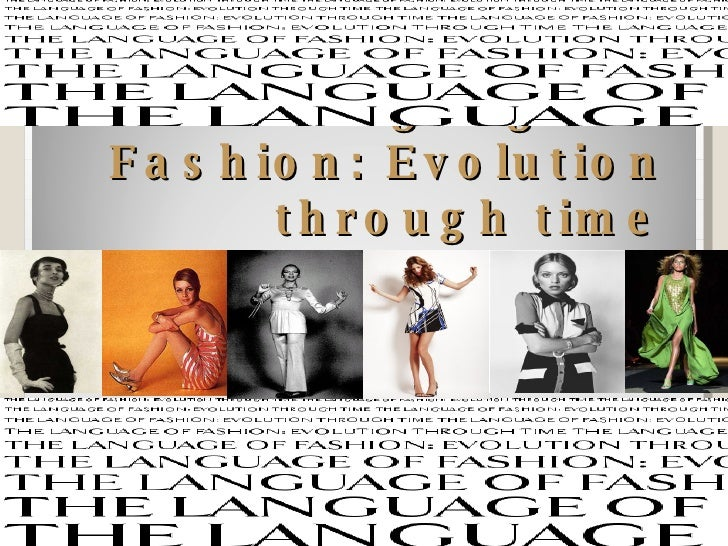 """ T10 0846998 The Language Of Fashion: Evolution Through Time"""