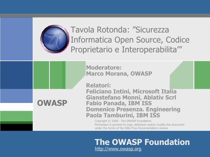 """Tavola Rotonda: """"Sicurezza Informatica Open Source, Codice Proprietario e Interoperabilita'"""" Moderatore: Marco Morana, OWA..."""