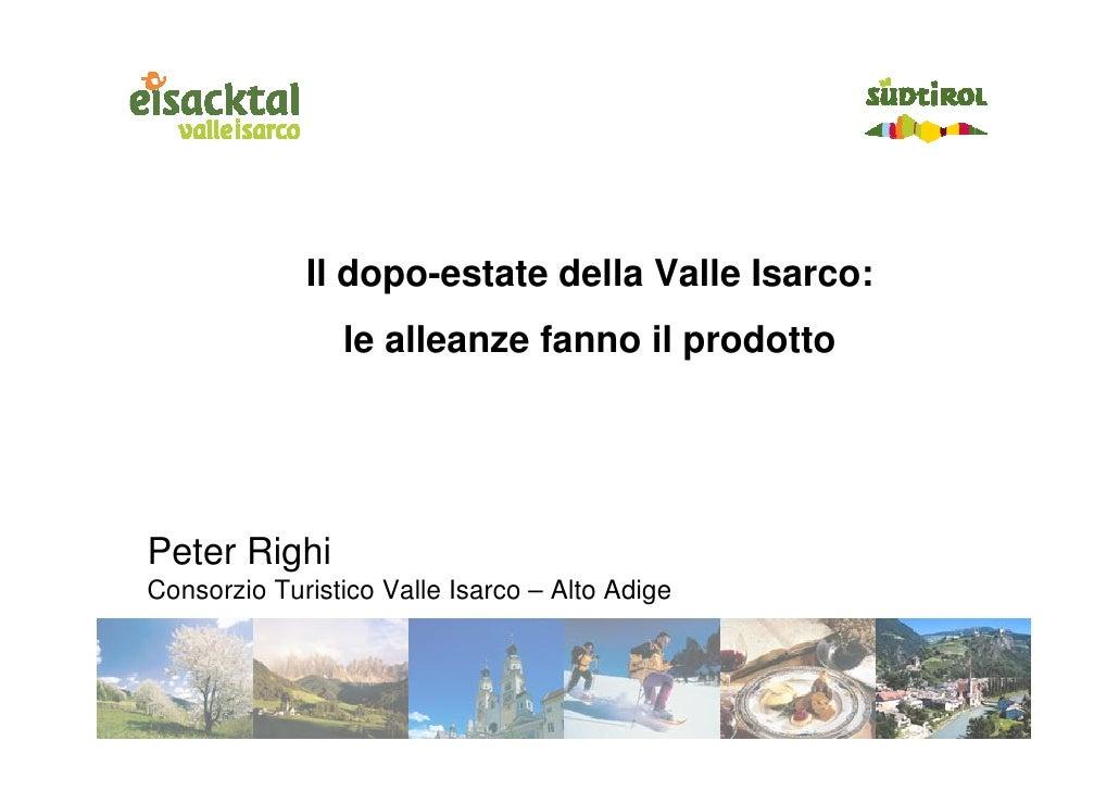 Il dopo-estate della Valle Isarco:                 le alleanze fanno il prodotto     Peter Righi Consorzio Turistico Valle...