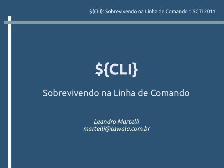 [SCTI 2011] - CLI: sobrevivendo na linha de comando