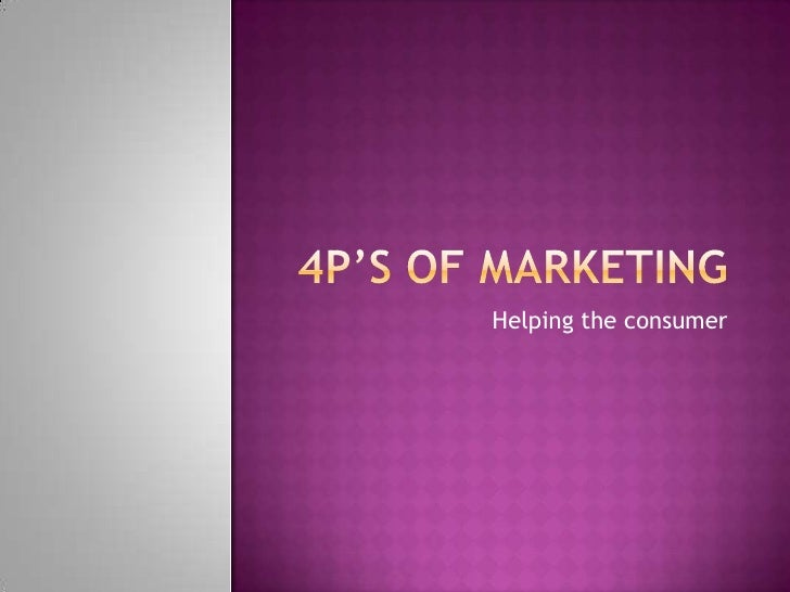 4P's of Marketing<br />Helping the consumer<br />
