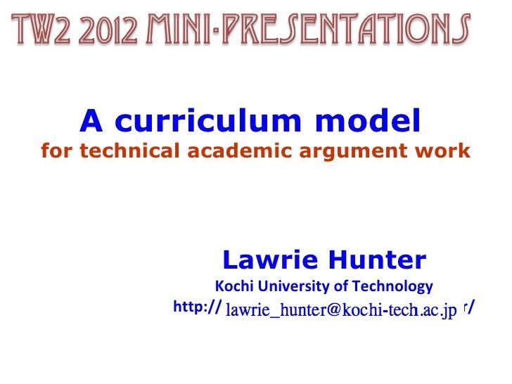 A curriculum modelfor technical academic argument work                 Lawrie Hunter                 Kochi University of T...