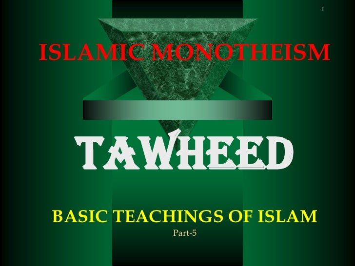 ISLAMIC MONOTHEISM<br />TAWHEED<br />BASIC TEACHINGS OF ISLAM<br />Part-5<br />1<br />