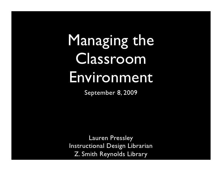 Managing the  Classroom Environment      September 8, 2009            Lauren Pressley Instructional Design Librarian   Z. ...