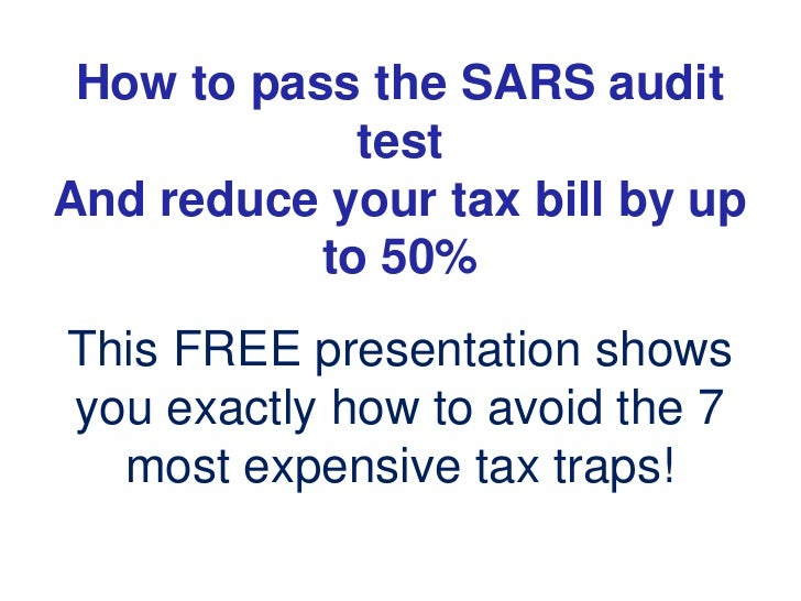 How to pass the SARS audit test <br />And reduce your tax bill by up to 50%<br />This FREE presentation shows you exactly ...