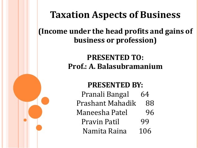 Taxation Aspects of Business(Income under the head profits and gains of         business or profession)              PRESE...
