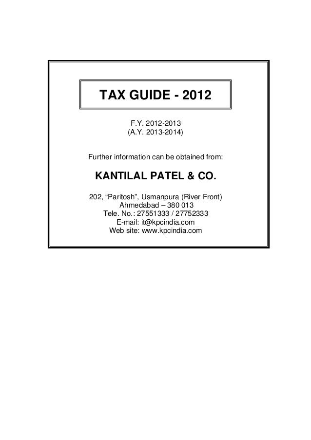 TAX GUIDE - 2012             F.Y. 2012-2013            (A.Y. 2013-2014)Further information can be obtained from:  KANTILAL...