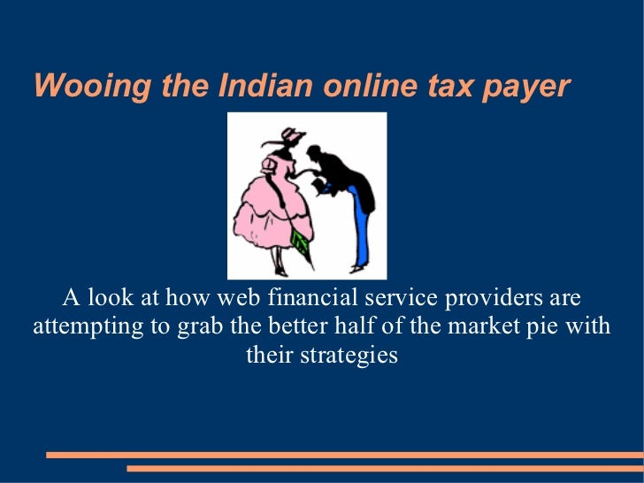 Wooing the Indian online tax payer A look at how web financial service providers are attempting to grab the better half of...