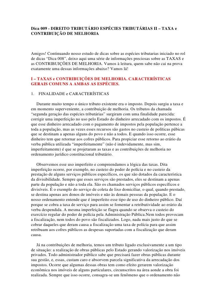 Dica 009 - DIREITO TRIBUTÁRIO ESPÉCIES TRIBUTÁRIAS II – TAXA eCONTRIBUIÇÃO DE MELHORIAAmigos! Continuando nosso estudo de ...