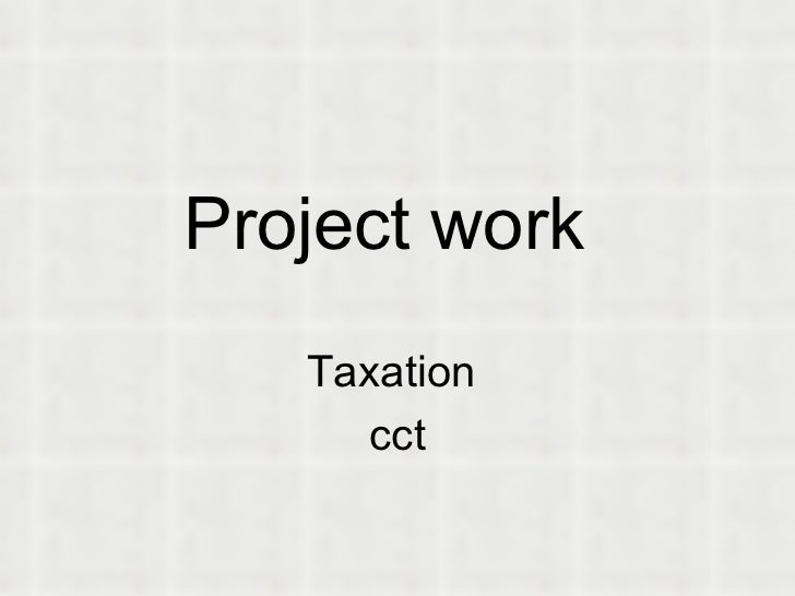 Project work   Taxation  cct