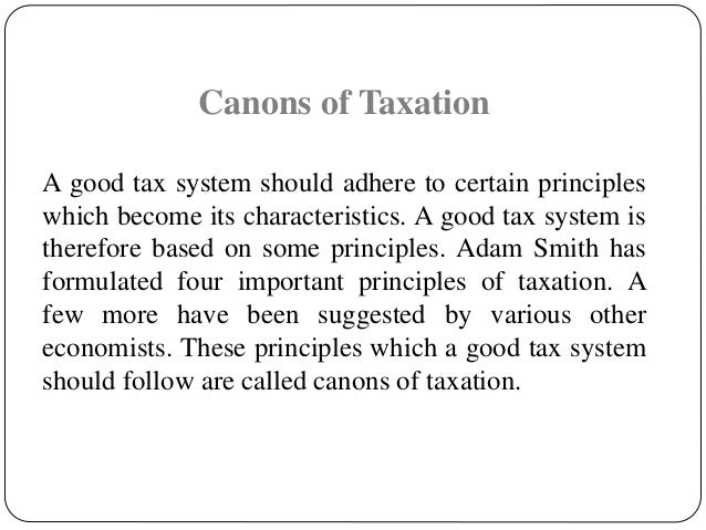 adam smith canons of taxation Principles also known as the canons of taxation for a good tax system the author   government since the adam smith era, a few additional principles of taxation.
