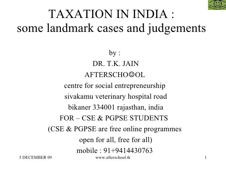 TAXATION IN INDIA :  some landmark cases and judgements  <ul><ul><li>by :  </li></ul></ul><ul><ul><li>DR. T.K. JAIN </li><...