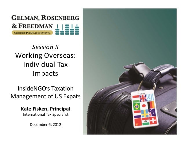 SessionII WorkingOverseas:  IndividualTax     Impacts InsideNGO's TaxationManagementofUSExpats   KateFisken,Pri...