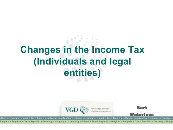 Bart Waterloos Changes in the Income Tax (Individuals and legal entities)
