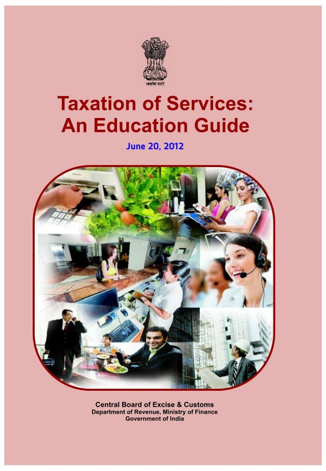 Taxation of Services: An Education Guide  June 20, 2012  TAX RESEARCH UNIT Central Board of Excise & Customs, Department o...