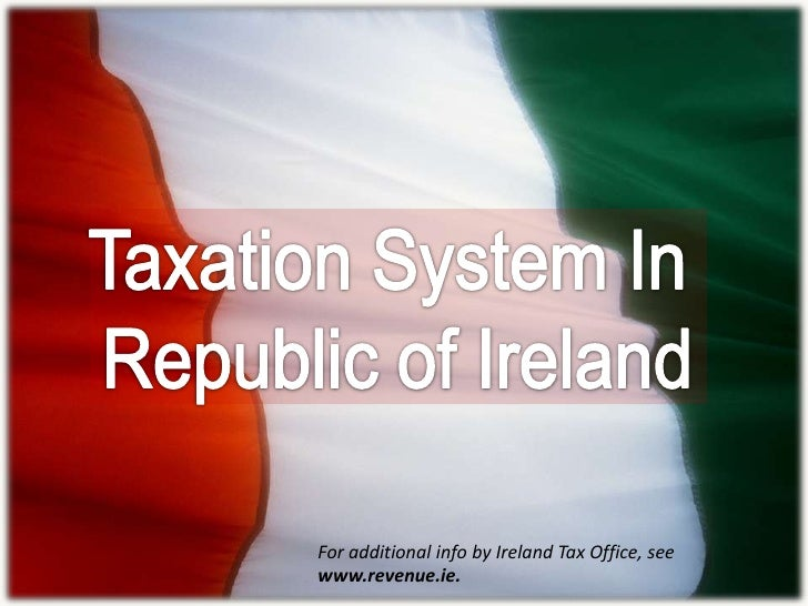 Taxation System In <br />Republic of Ireland<br />For additional info by Ireland Tax Office, see www.revenue.ie.<br />