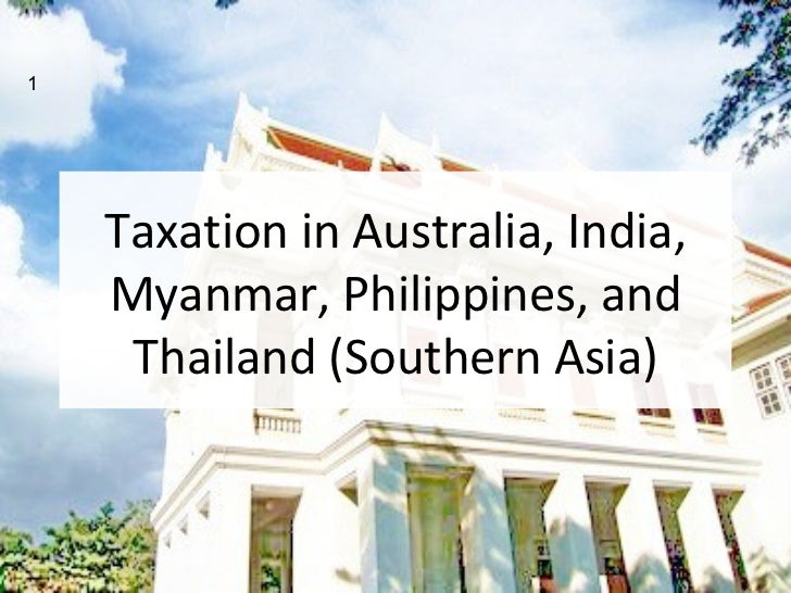 1    Taxation in Australia, India,    Myanmar, Philippines, and     Thailand (Southern Asia)