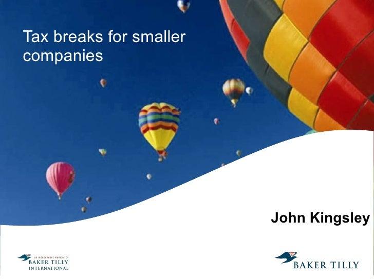 Tax breaks for smaller companies John Kingsley