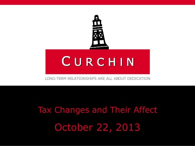 LONG-TERM RELATIONSHIPS ARE ALL ABOUT DEDICATION  Tax Changes and Their Affect  October 22, 2013