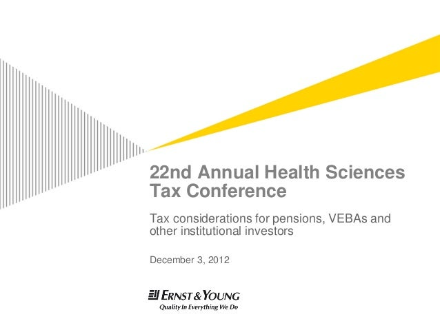 22nd Annual Health SciencesTax ConferenceTax considerations for pensions, VEBAs andother institutional investorsDecember 3...