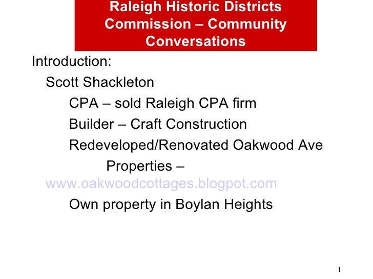 Raleigh Historic Districts Commission – Community Conversations <ul><li>Introduction: </li></ul><ul><li>Scott Shackleton <...