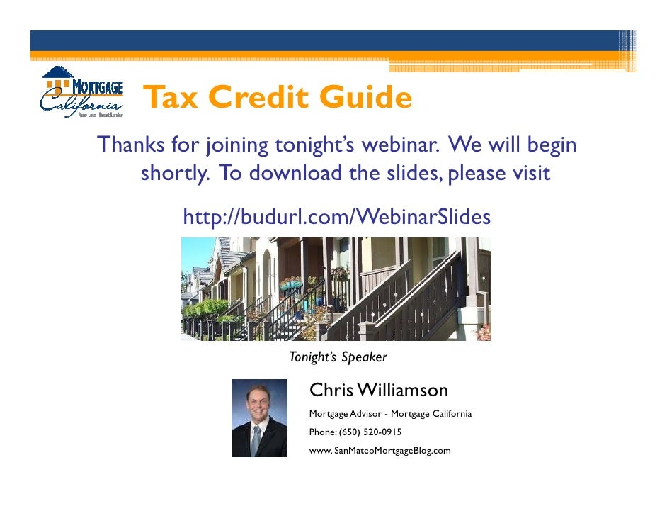 Tax Credit Guide Thanks for joining tonight's webinar. We will begin     shortly. To download the slides, please visit    ...