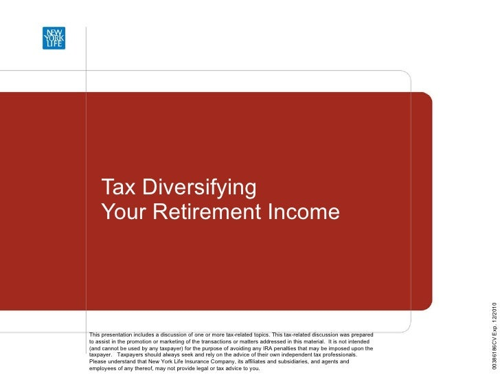 Tax Diversifying  Your Retirement Income This presentation includes a discussion of one or more tax-related topics. This t...