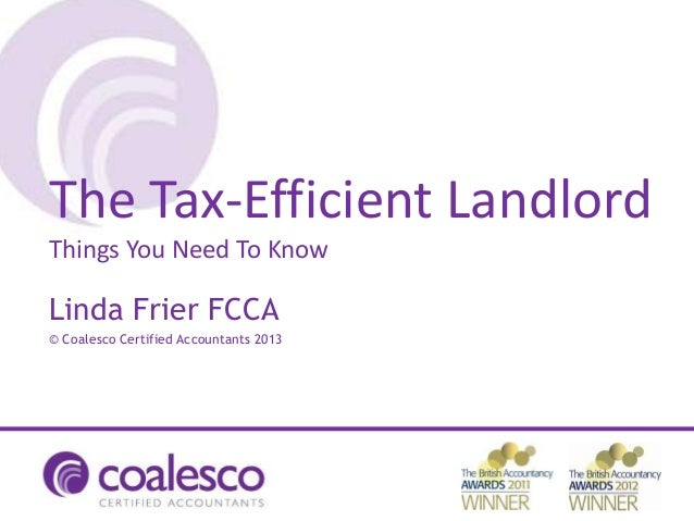 Linda Frier FCCA © Coalesco Certified Accountants 2013 The Tax-Efficient Landlord Things You Need To Know