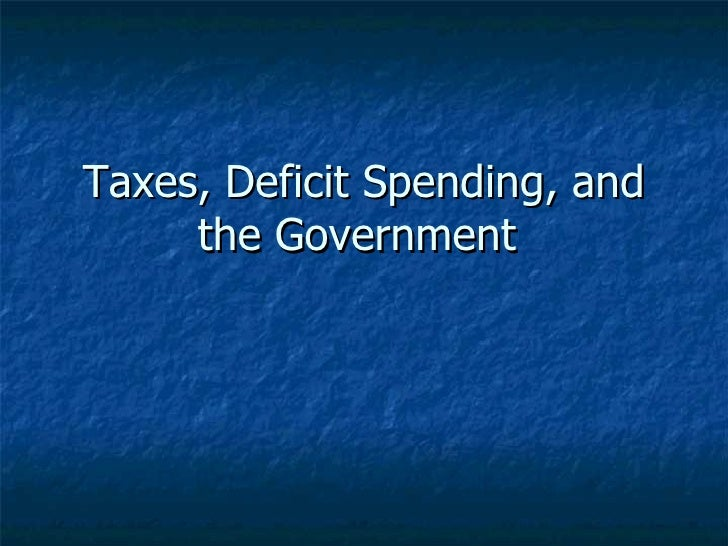 Taxes, Deficit Spending, And The Government