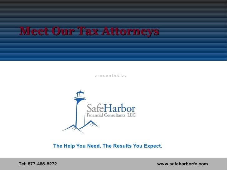 Meet Our Tax Attorneys Tel: 877-485-8272  www.safeharborfc.com The Help You Need. The Results You Expect. p r e s e n t e ...