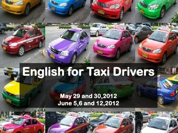 English for Taxi Drivers       May 29 and 30,2012      June 5,6 and 12,2012