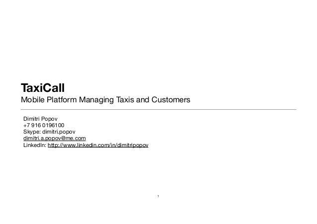 TaxiCallMobile Platform Managing Taxis and CustomersDimitri Popov+7 916 0196100Skype: dimitri.popovdimitri.a.popov@me.comL...