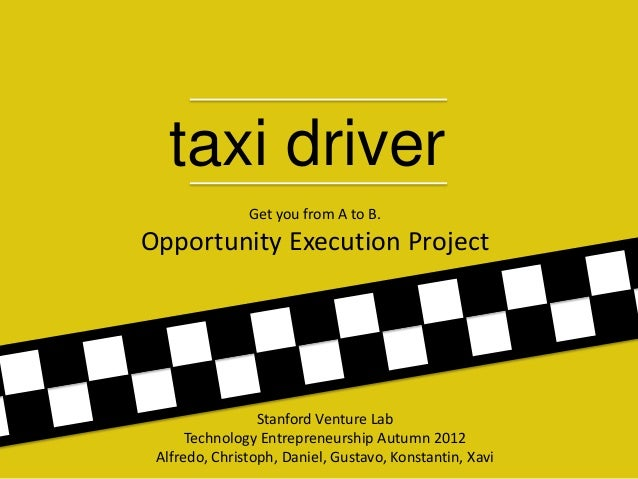 taxi driver               Get you from A to B.Opportunity Execution Project                 Stanford Venture Lab      Tech...