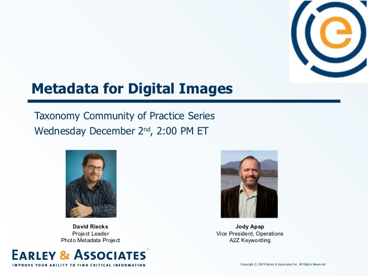 Taxonomy Community of Practice Series Wednesday December 2 nd , 2:00 PM ET Metadata for Digital Images David Riecks Projec...