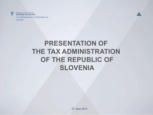 REPUBLIC OF SLOVENIAMINISTRY OF FINANCETAX ADMINISTRATION OF THE REPUBLIC OFSLOVENIAPRESENTATION OFTHE TAX ADMINISTRATIONO...