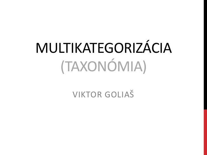 MULTIKATEGORIZÁCIA  (TAXONÓMIA)    VIKTOR GOLIAŠ