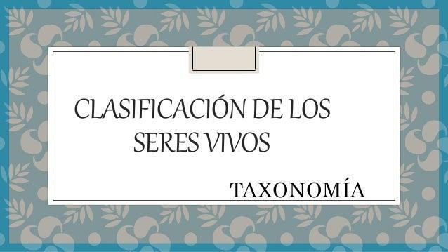 CLASIFICACIÓNDELOS SERESVIVOS TAXONOMÍA