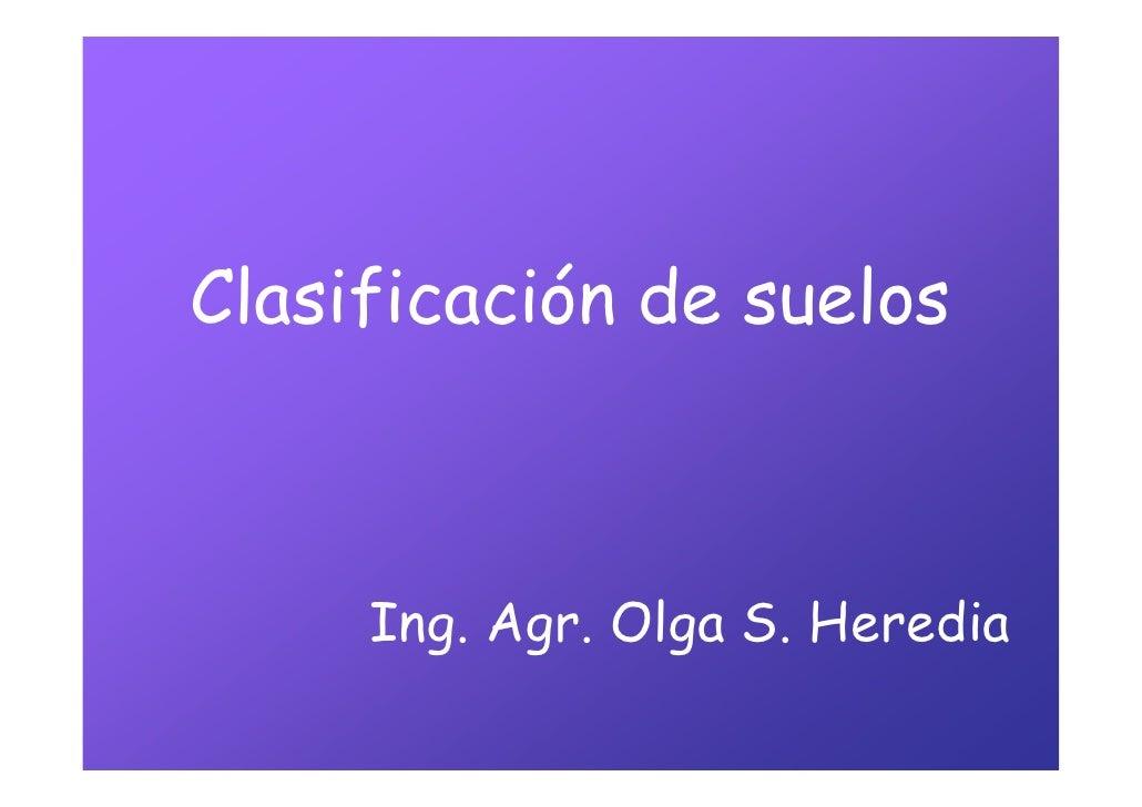 Clasificación de suelos         Ing. Agr. Olga S. Heredia