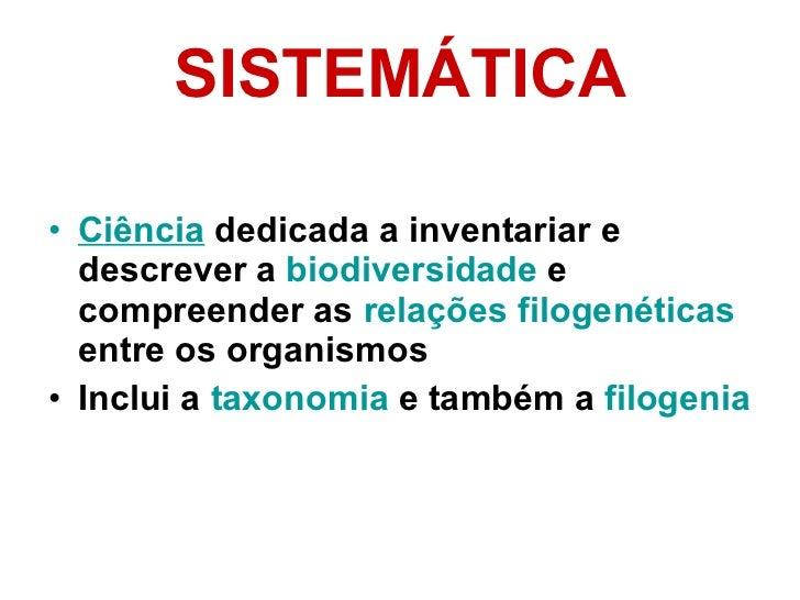 SISTEMÁTICA <ul><li>C iência  dedicada a inventariar e descrever a  biodiversidade  e compreender as  relações filogenétic...