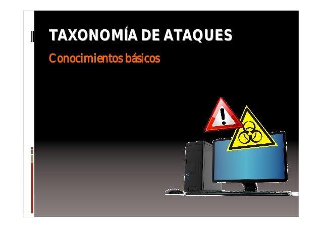 TAXONOMTAXONOMÍÍA DE ATAQUESA DE ATAQUES Conocimientos básicos