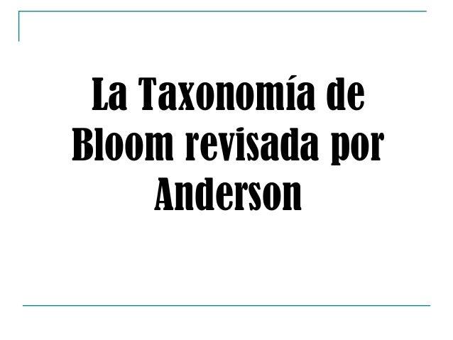 La Taxonomía deBloom revisada por     Anderson